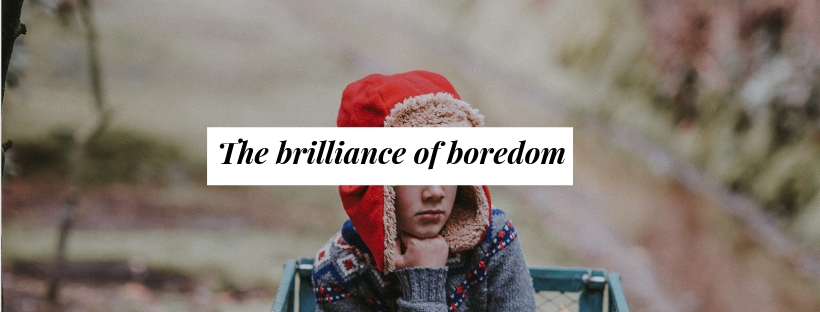 the brilliance of boredom